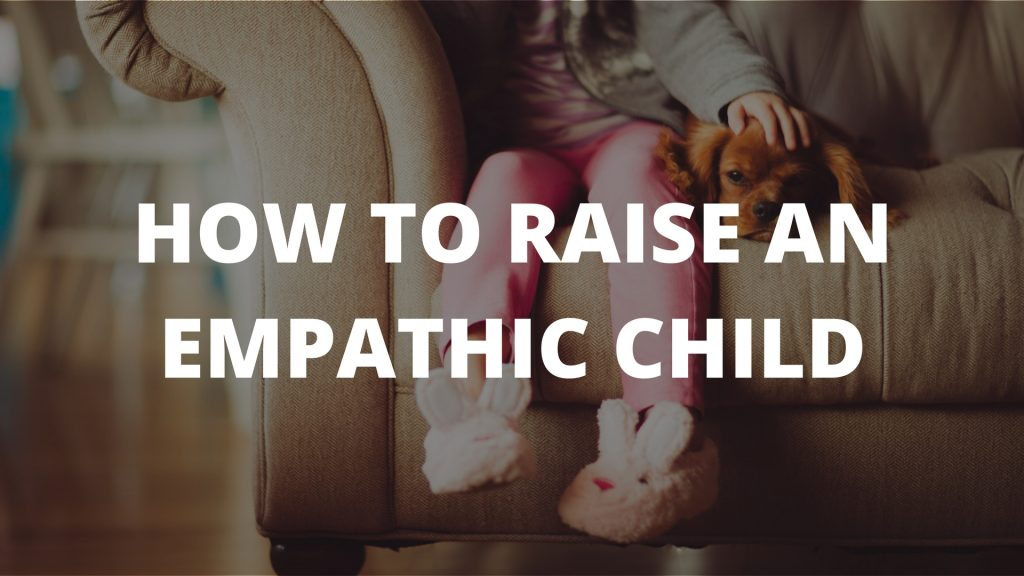 How To Raise An Empathic Child
