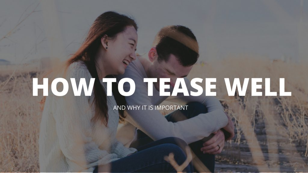 How To Tease Well, And Why It Is Important