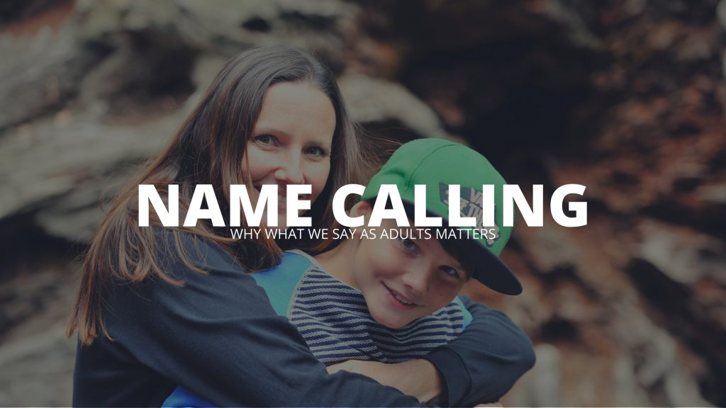 Name Calling – Why What We Say As Adults Matters